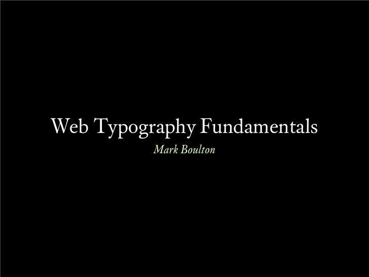 Web Typography Fundamentals           Mark Boulton