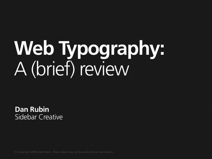 Web Typography: A (brief) review Dan Rubin Sidebar Creative    © Copyright 2009, Dan Rubin. These slides may not be used w...