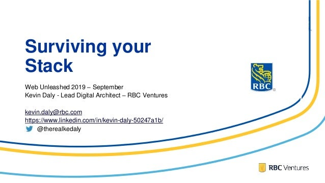 Surviving your StackMAGING RETIREMENTWeb Unleashed 2019 – September Kevin Daly - Lead Digital Architect – RBC Ventures kev...