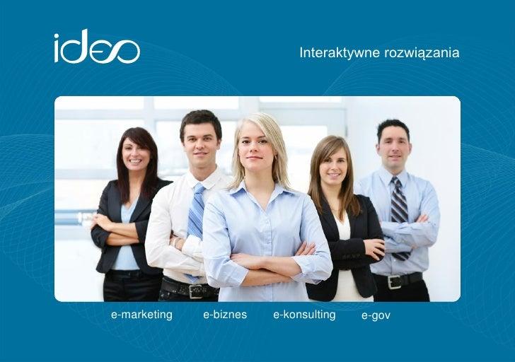 Interaktywne rozwiązaniae-marketing   e-biznes   e-konsulting   e-gov