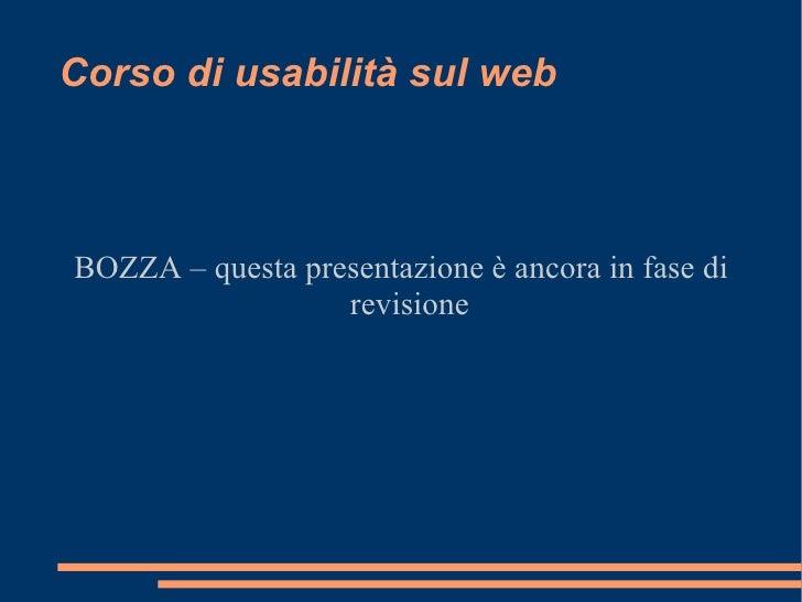 Corso di usabilità sul web BOZZA – questa presentazione è ancora in fase di revisione