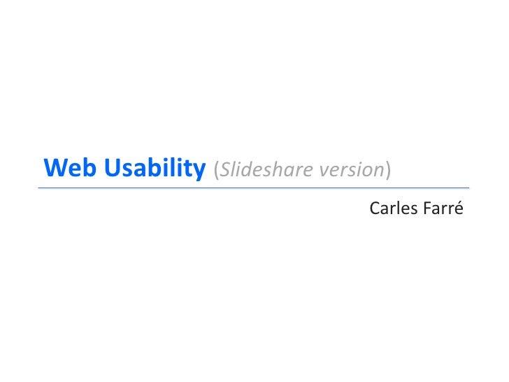 Web Usability (Slideshare version)                                Carles Farré