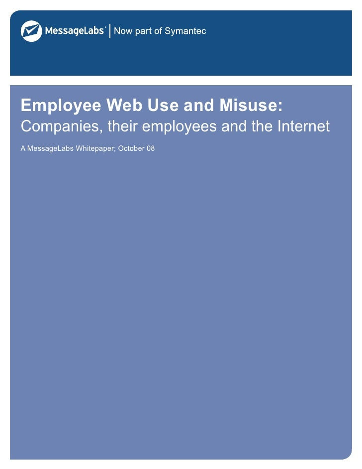 Employee Web Use and Misuse:Companies, their employees and the InternetA MessageLabs Whitepaper; October 08