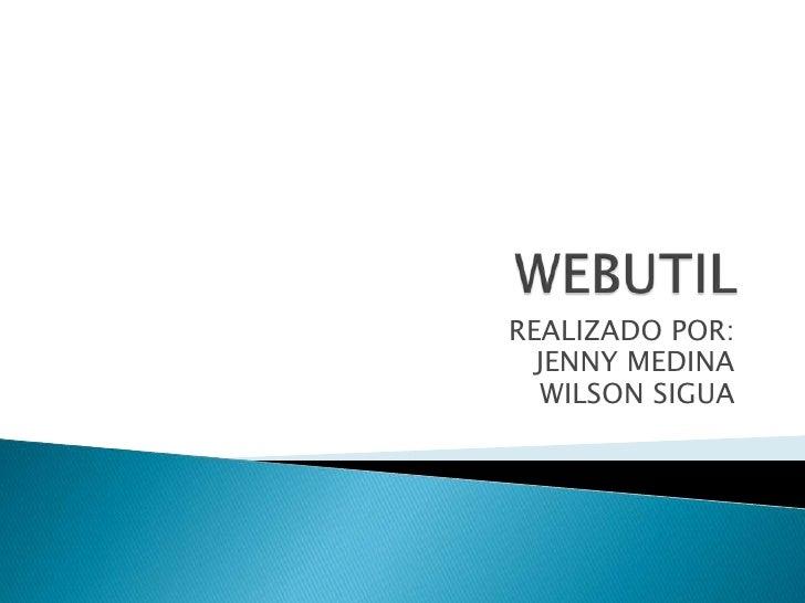WEBUTIL<br />REALIZADO POR:<br />JENNY MEDINA<br />WILSON SIGUA<br />