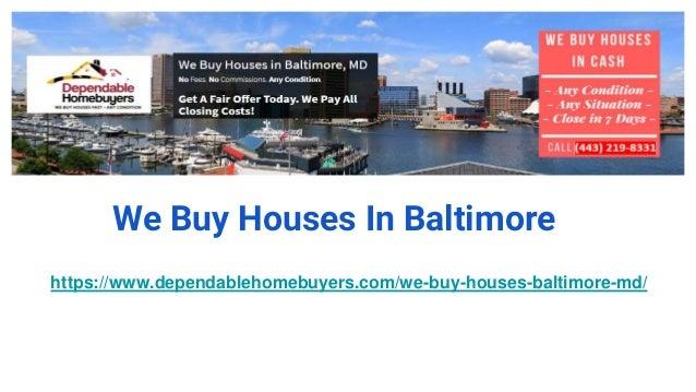 We Buy Houses In Baltimore https://www.dependablehomebuyers.com/we-buy-houses-baltimore-md/
