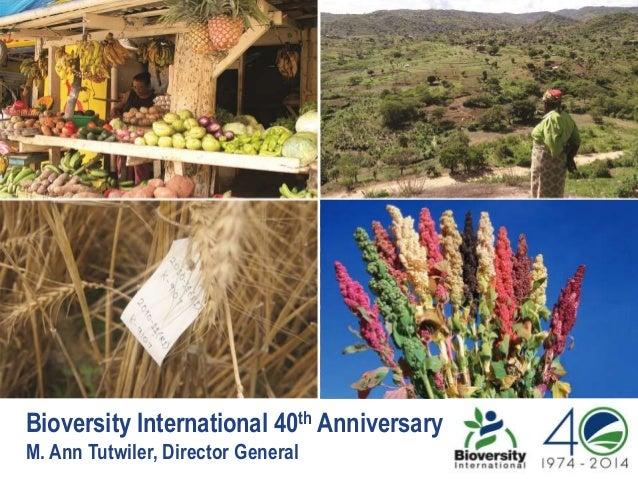 Bioversity International 40th Anniversary M. Ann Tutwiler, Director General
