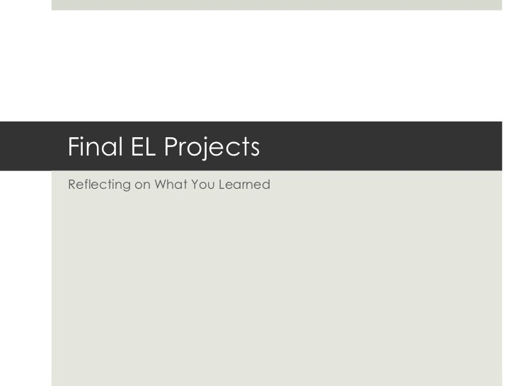 Final EL ProjectsReflecting on What You Learned