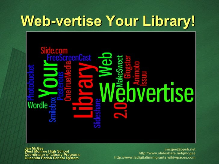 Web-vertise Your Library! [email_address] http://www.slideshare.net/jmcgee http://www.ladigitalimmigrants.wikiwpaces.com J...