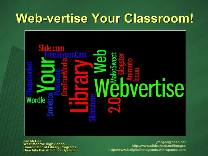 Web-vertise!  [email_address] http://www.slideshare.net/jmcgee http://www.ladigitalimmigrants.wikiwpaces.com Jan McGee Wes...