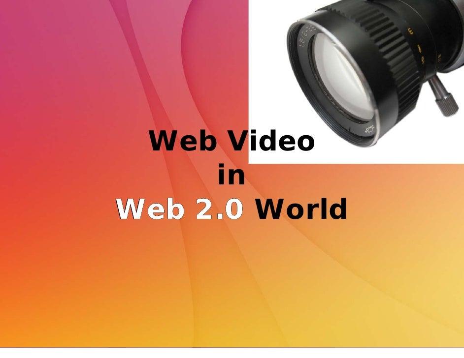 Web Video      in Web 2.0 World