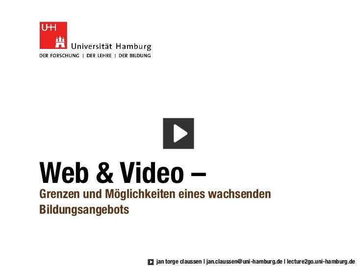 Web & Video –Grenzen und Möglichkeiten eines wachsendenBildungsangebots                     jan torge claussen   jan.claus...