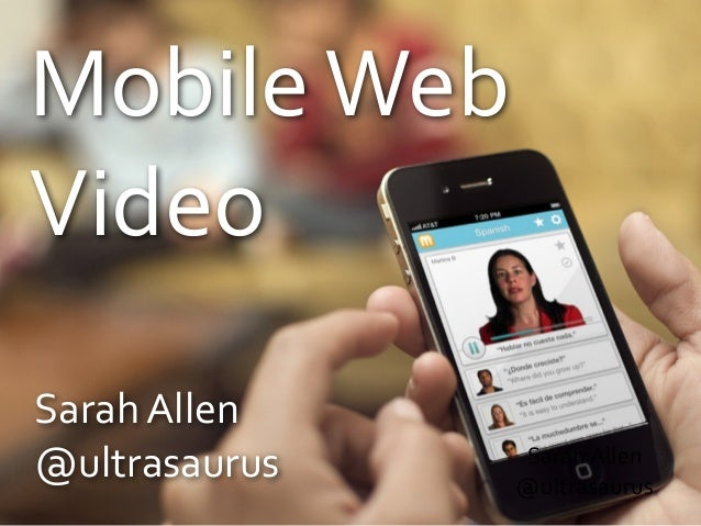 Sarah Allen@ultrasaurusSarah Allen@ultrasaurusMobile WebVideo