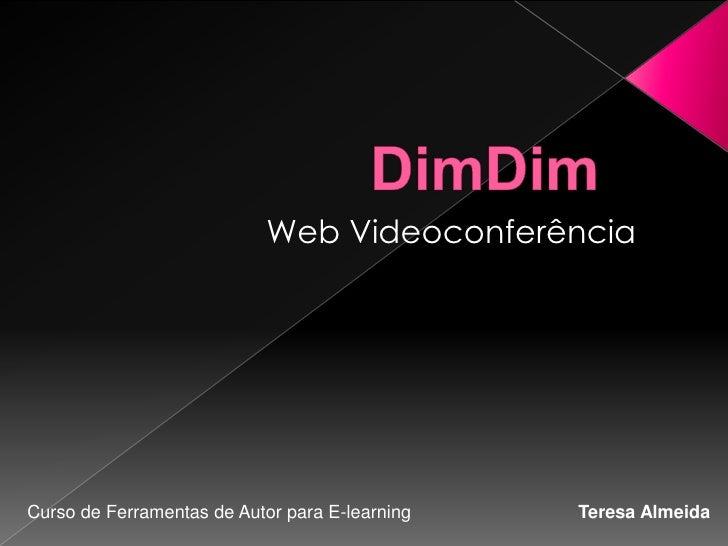 DimDim<br /> Web Videoconferência<br />Curso de Ferramentas de Autor para E-learning                                 Teres...