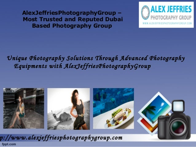 AlexJeffriesPhotographyGroup – Most Trusted and Reputed Dubai Based Photography Group Unique Photography Solutions Through...