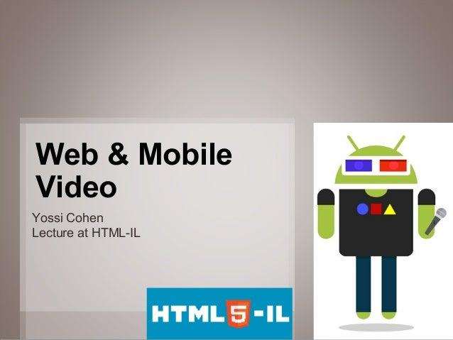 Web & MobileVideoYossi CohenLecture at HTML-IL                     1