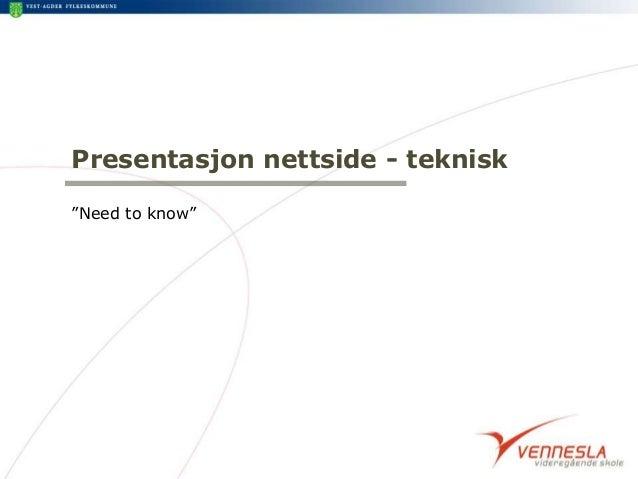 """Presentasjon nettside - teknisk """"Need to know"""""""