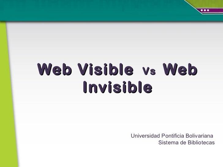Web Visible  Vs  Web Invisible Universidad Pontificia Bolivariana Sistema de Bibliotecas