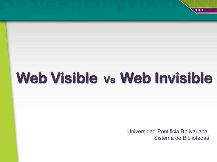 Web Visible   Vs   Web Invisible                   Universidad Pontificia Bolivariana                             Sistema ...