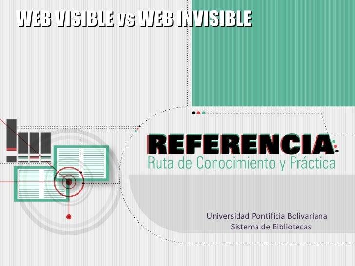WEB VISIBLE vs WEB INVISIBLE                      Universidad Pontificia Bolivariana                            Sistema de...