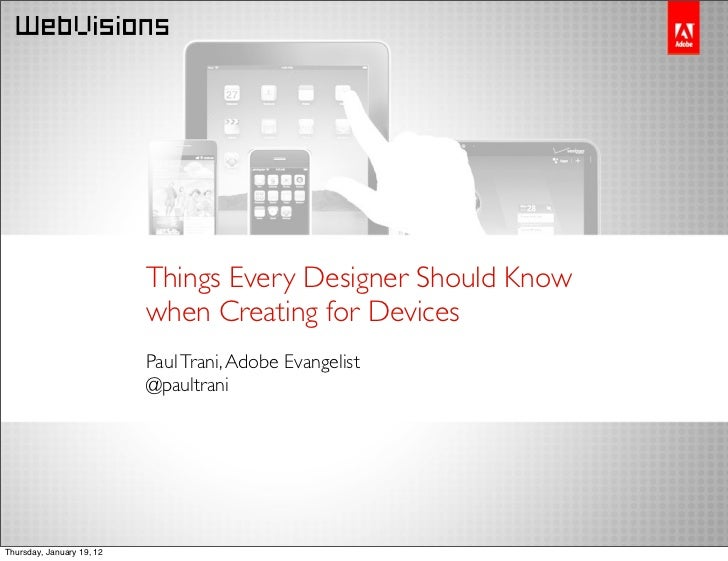 Things Every Designer Should Know                           when Creating for Devices                           Paul Trani...