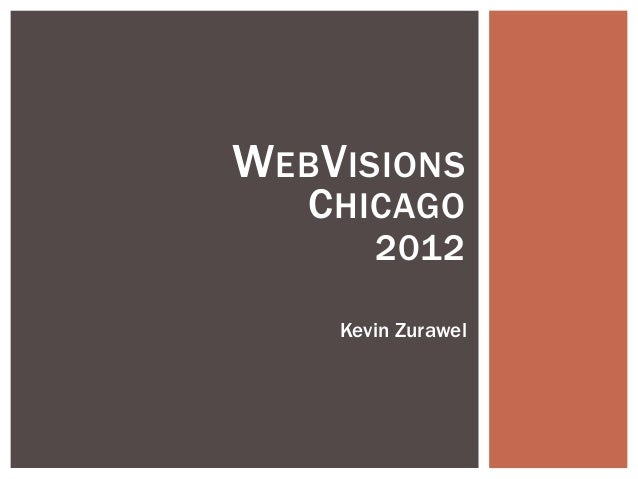WEBVISIONS CHICAGO 2012 Kevin Zurawel