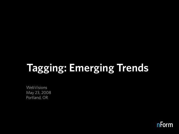 Tagging: Emerging Trends WebVisions May 23, 2008 Portland, OR