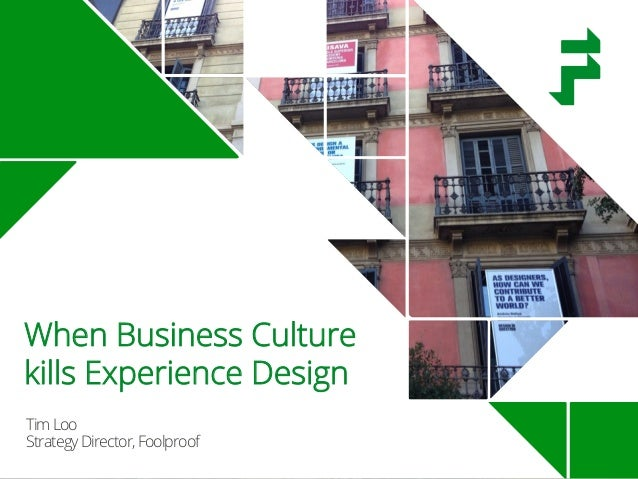 TimLoo StrategyDirector,Foolproof When Business Culture kills Experience Design