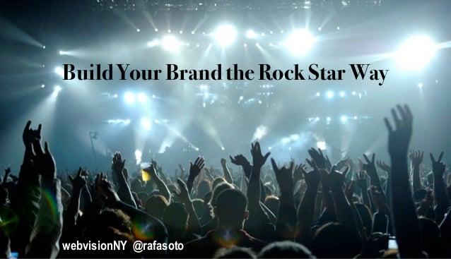 Build Your Brand the Rock Star WaywebvisionNY @rafasoto