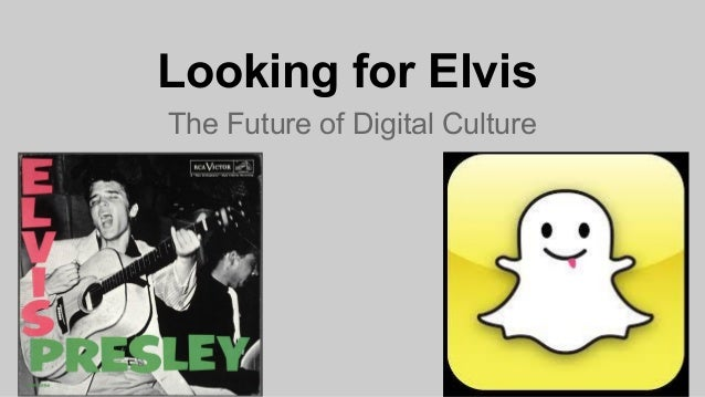 Looking for Elvis The Future of Digital Culture