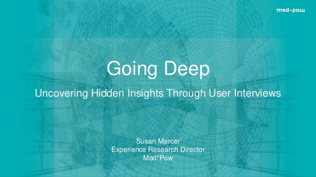 @susanamercer Going Deep Uncovering Hidden Insights Through User Interviews Susan Mercer Experience Research Director Mad*...