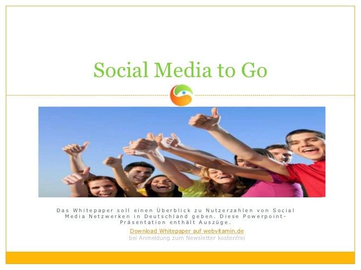 Social Media to GoDas Whitepaper soll einen Überblick zu Nutzerzahlen von Social  Media Netzwerken in Deutschland geben. D...