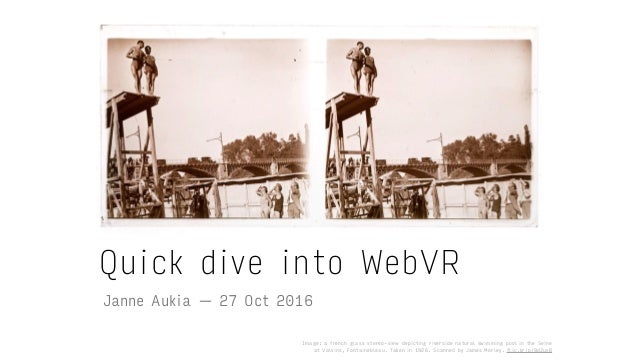 Quick dive into WebVR Janne Aukia — 27 Oct 2016 Image: a french glass stereo-view depicting riverside natural swimming poo...