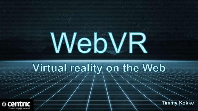 Virtual Reality on the Web (WebXR NL Metup 04-18-2019) Slide 2