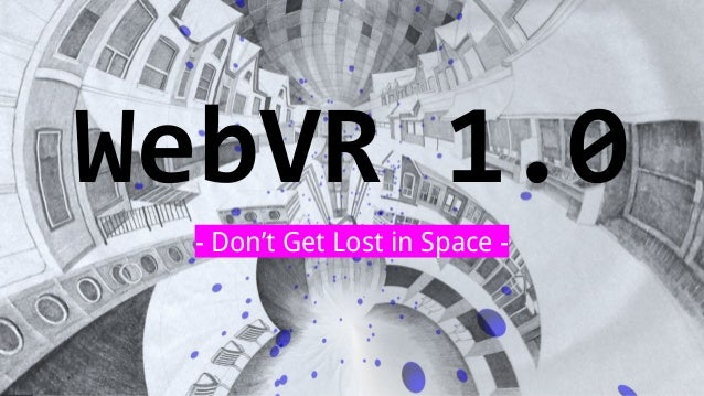 WebVR 1.0 - Don't Get Lost in Space -
