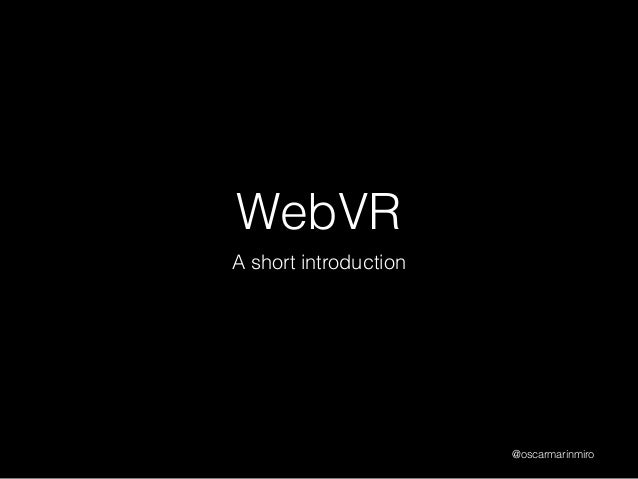 WebVR A short introduction @oscarmarinmiro