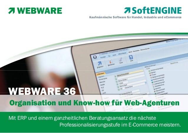 Kaufmännische Software für Handel, Industrie und eCommerce  WEBWARE 36 Organisation und Know-how für Web-Agenturen Mit ERP...