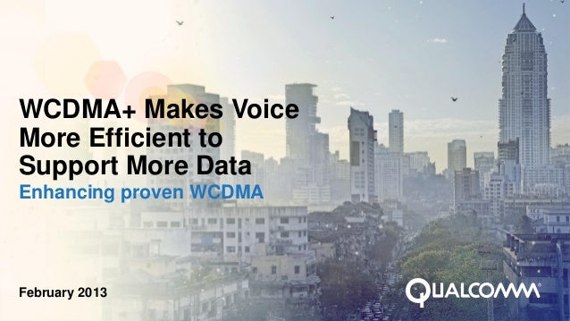 WCDMA+ Makes VoiceMore Efficient toSupport More DataEnhancing proven WCDMAFebruary 2013