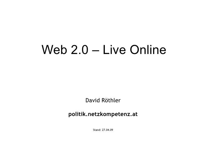 Web 2.0 – Live Online David Röthler politik.netzkompetenz.at Stand:  09.06.09