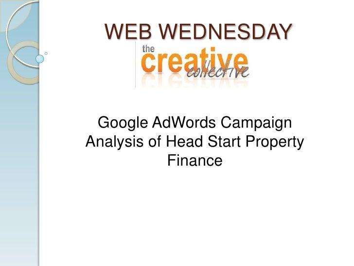 WEB WEDNESDAY<br />Google AdWords Campaign Analysis of Head Start Property Finance<br />