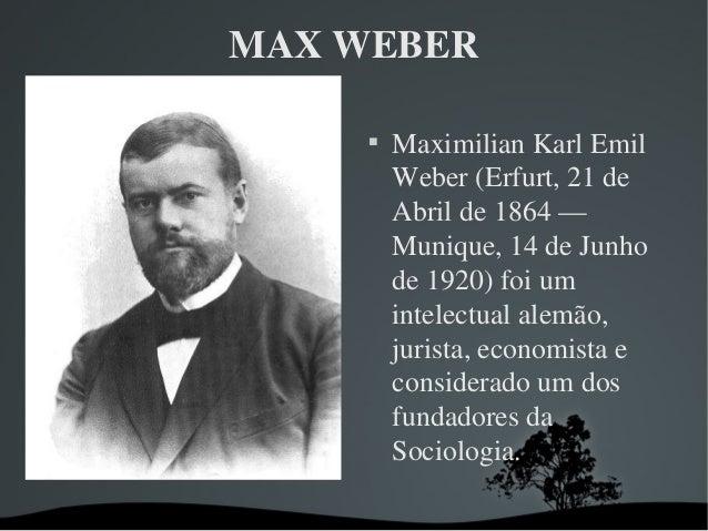 MAXWEBER  MaximilianKarlEmil Weber(Erfurt,21de Abrilde1864— Munique,14deJunho de1920)foium intelectua...