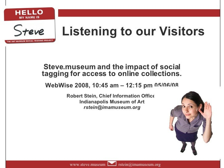 Listening to our Visitors Steve.museum andthe impact of social tagging for access to online collections.   WebWise 2008, ...