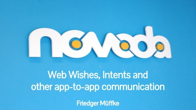 Web Wishes, Intents and  other app-to-app communication  Friedger Müffke