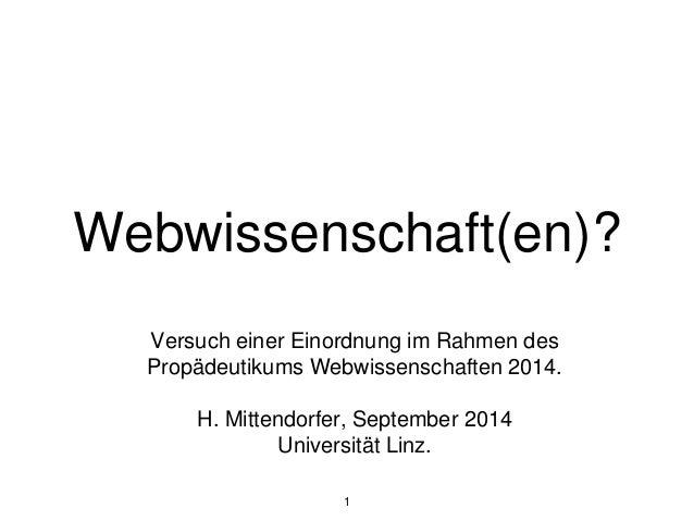 Webwissenschaft(en)?  Versuch einer Einordnung im Rahmen des  Propädeutikums Webwissenschaften 2014.  H. Mittendorfer, Sep...