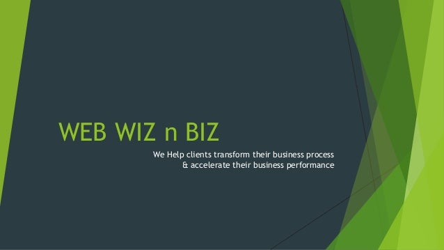 WEB WIZ n BIZ We Help clients transform their business process & accelerate their business performance