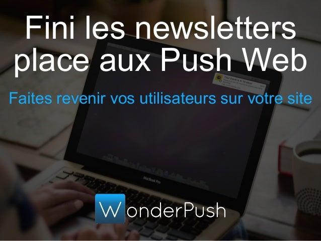 Fini les newsletters place aux Push Web Faites revenir vos utilisateurs sur votre site