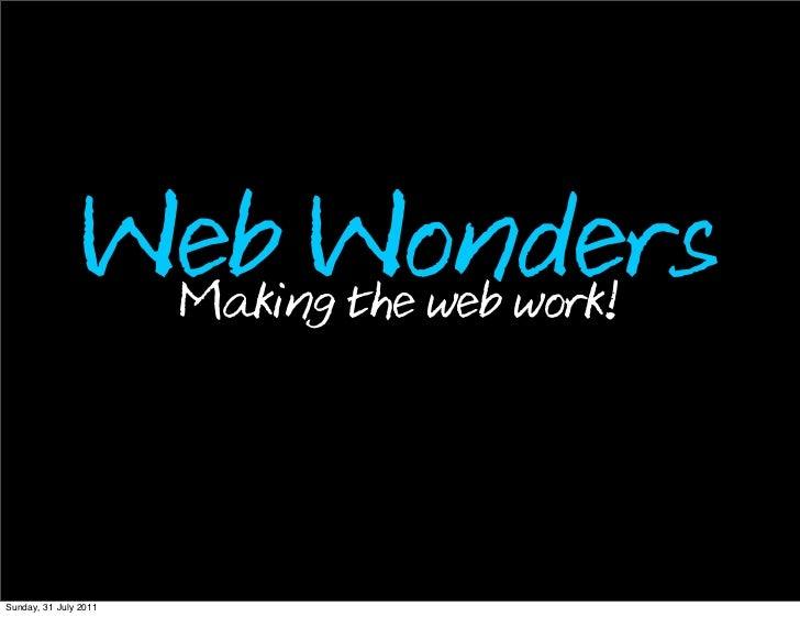 Web Wonders                 Making the web work!Sunday, 31 July 2011