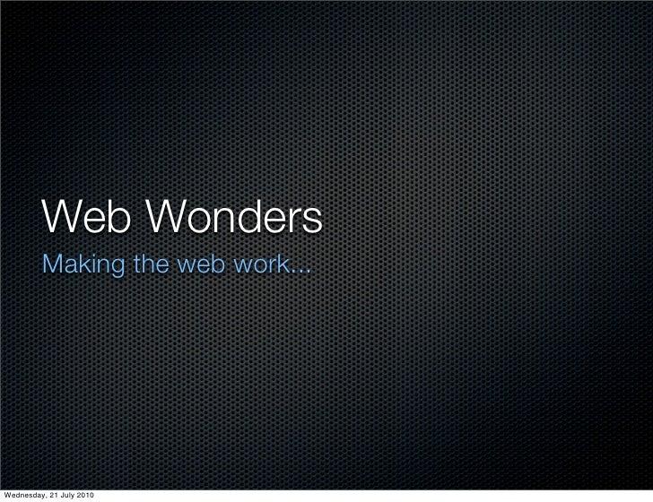 Web Wonders          Making the web work...     Wednesday, 21 July 2010