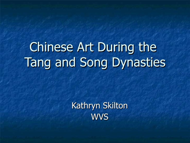 Chinese Art During the  Tang and Song Dynasties Kathryn Skilton WVS