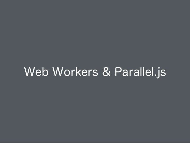 Web Workers & Parallel.js