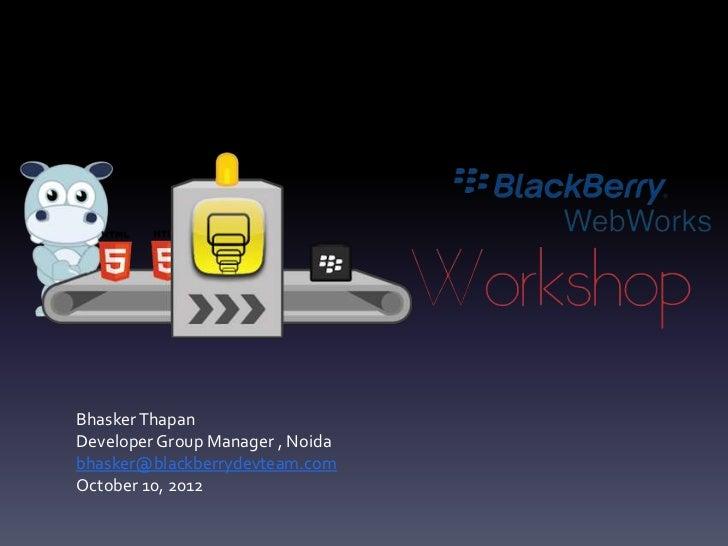 Bhasker ThapanDeveloper Group Manager , Noidabhasker@blackberrydevteam.comOctober 10, 2012